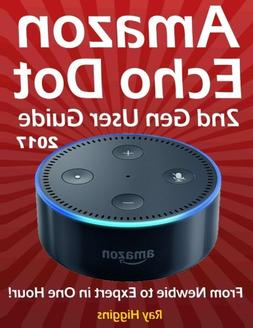 Amazon Echo Dot: Echo Dot User Manual: From Newbie to Expert